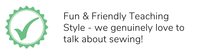 Fun friendly teaching style - we love to talk about sewing!