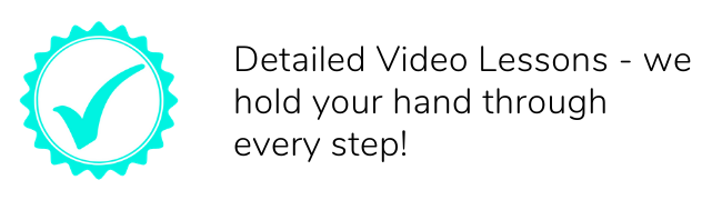Detailed video lessons - we hold your hand through every step!